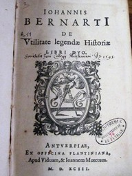 Iohannis Bernarti De utilitate legendae historiae. libri duo. De circo romano, ludisque circensibus, ac circi & amphitheatri venatione / Julii Caesaris Bulengeri | Bernaerts, Jan (1568-1601). Auteur