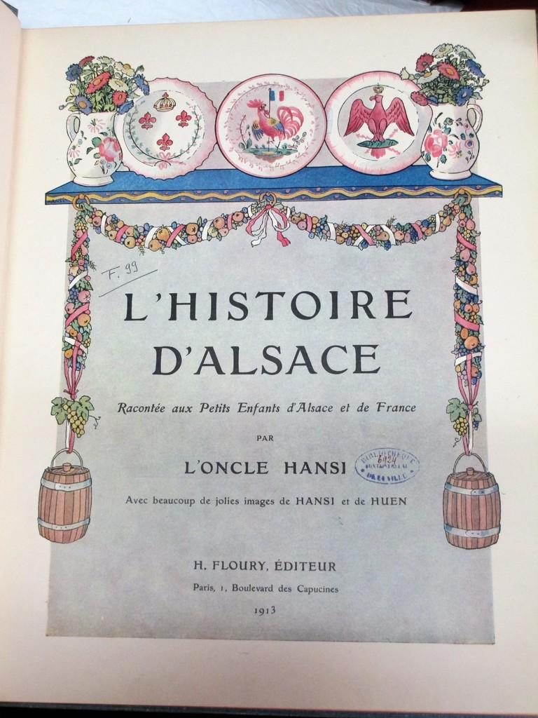 L'Histoire d'Alsace racontée aux petits enfants d'Alsace et de France par l'oncle Hansi avec beaucoup de jolies images de Hansi et de Huen | Hansi (1873-1951). Auteur. Illustrateur
