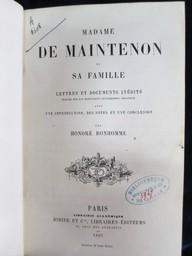 Madame de Maintenon et sa famille, lettres et documents inédits publiés sur les manuscrits autographes originaux, avec une introduction, des notes et une conclusion par Honoré Bonhomme |