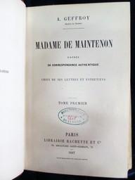 Madame de Maintenon d'après sa correspondance authentique. Choix de ses lettres et entretiens. Tome premier [-second] / A. Geffroy,... | Geffroy, Auguste (1820-1895). Auteur