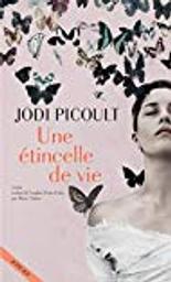 Une étincelle de vie / Jodi Picoult   Picoult, Jodi (1966-....). Auteur