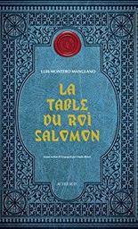 La table du roi Salomon / Luis Montero Manglano | Montero Manglano, Luis (1981-....). Auteur