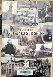 Vulaines-sur-Seine : une histoire plurielle / Serge Ceruti   Ceruti, Serge (1942-....). Auteur