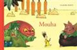 Mouha / Claude Ponti | Ponti, Claude (1948-....). Auteur