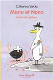 Manu et Nono : le dernier gâteau / Catharina Valckx   Valckx, Catharina (1957-....). Auteur