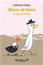 Manu et Nono : le coup de foudre / Catharina Valckx   Valckx, Catharina (1957-....). Auteur