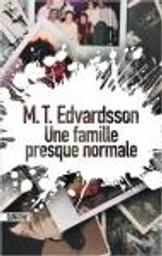 Une famille presque normale / M. T. Edvardsson   Edvardsson, M. T.. Auteur