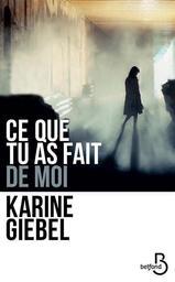 Ce que tu as fait de moi / Giebel, Karine   Giebel, Karine (1971-....)