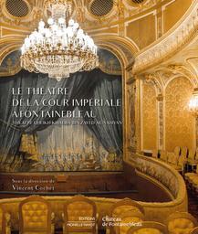 Le théâtre de la cour impériale à Fontainebleau : Théâtre Cheikh Khalifa bin Zayed al Nahyan / sous la direction de Vincent Cochet   Cochet, Vincent. Directeur de publication