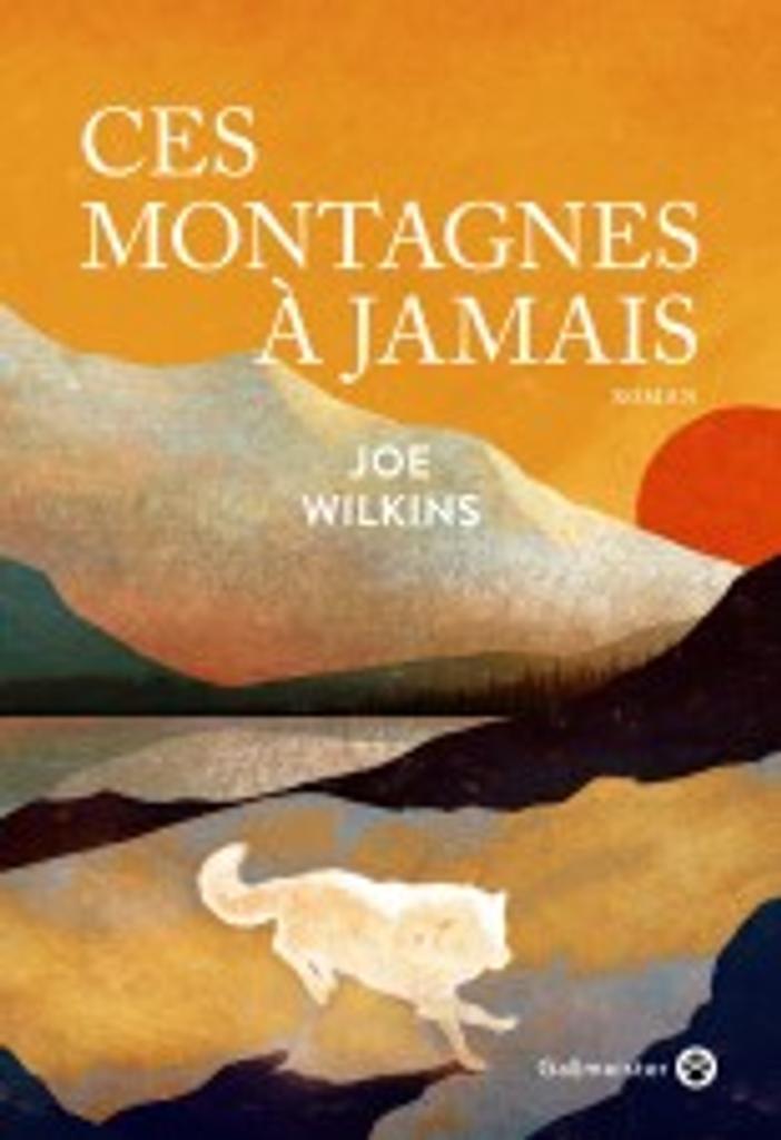 Ces montagnes à jamais / Joe Wilkins  