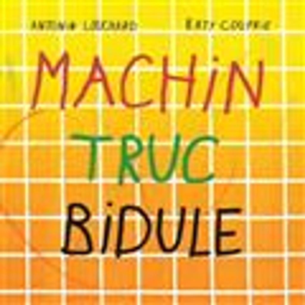 Machin truc bidule / Antonin Louchard, Katy Couprie |
