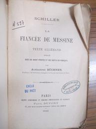 La Fiancée de Messine. Texte allemand, publié avec un avant-propos et des notes en français, par Alexandre Büchner,... / Schiller | Schiller, Friedrich von (1759-1805). Auteur