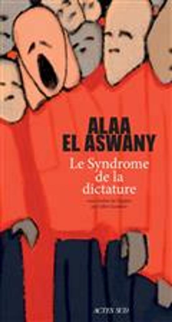 Le syndrome de la dictature / Alaa El Aswany |
