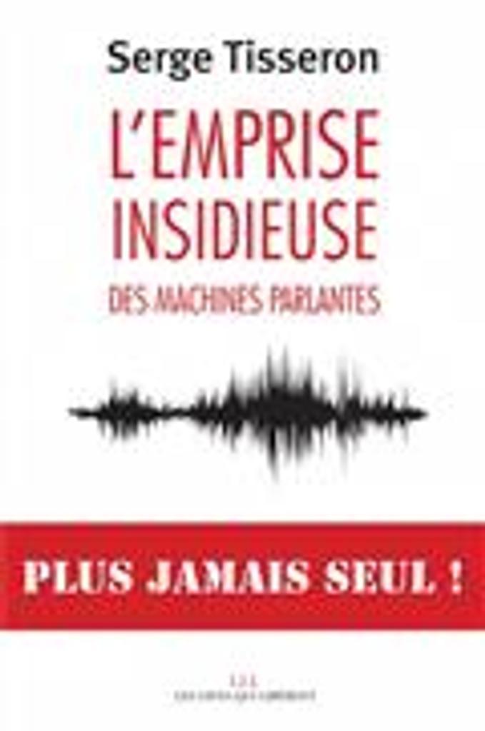L' emprise insidieuse des machines parlantes / Serge Tisseron |