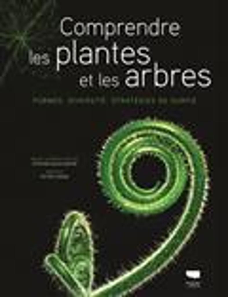 Comprendre les plantes et les arbres : formes, diversité, stratégies de survie / sous la direction de Stephen Blackmore |