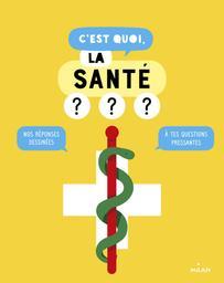 C'est quoi, la santé ? / textes par 1 jour 1 question | 1jour1actu (Périodique)). Auteur
