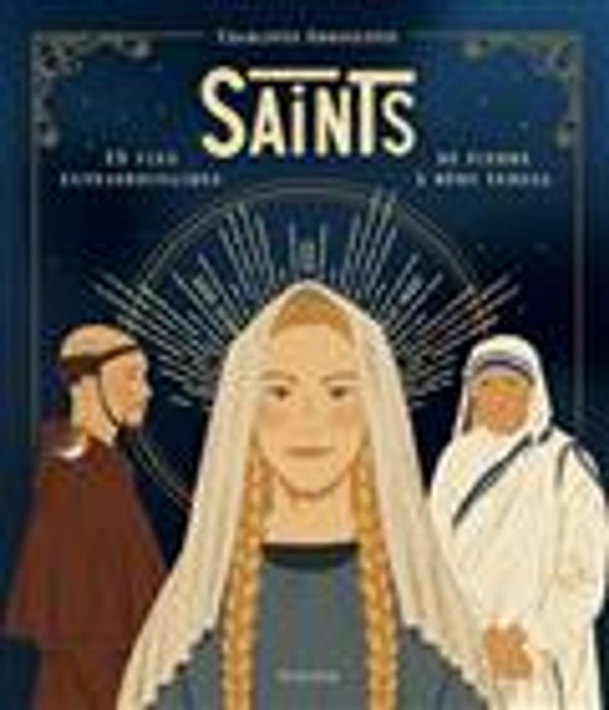 Saints : 15 vies extraordinaires de Pierre à Mère Teresa / Charlotte Grossetête |