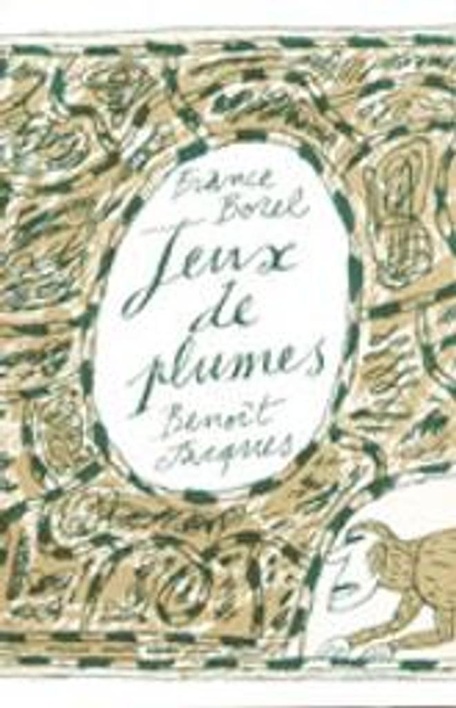 Jeux de plumes / textes de France Borel |