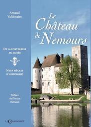 Le château de Nemours : de la forteresse au musée, neuf siècles d'histoire(s) | Valdenaire, Arnaud (22/10/1980) - Auteur du texte. Auteur