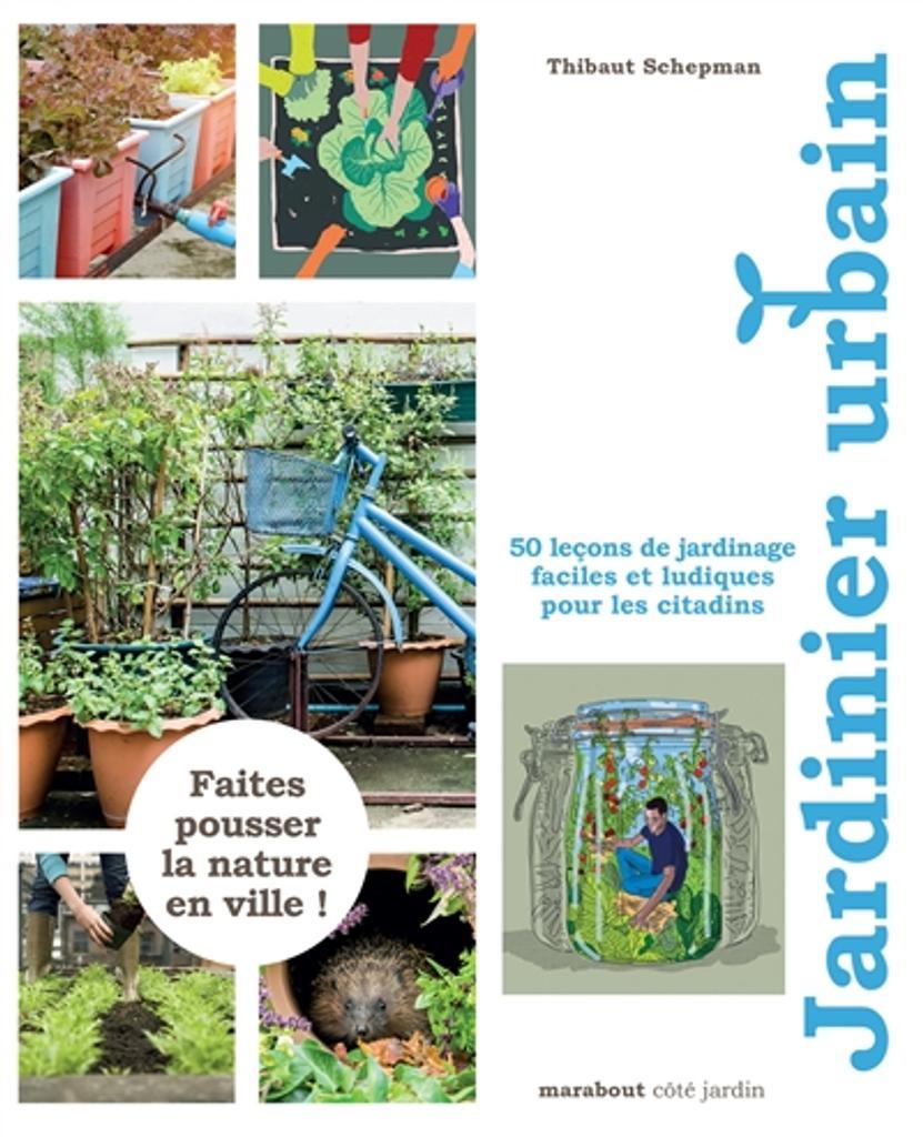 Jardinier urbain : 50 leçons de jardinage faciles et ludiques pour les citadins / Thibaut Schepman |