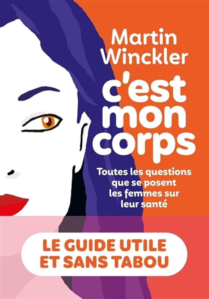 C'est mon corps : toutes les questions que se posent les femmes sur leur santé / Martin Winckler |