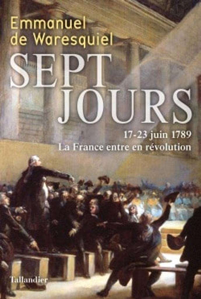 Sept jours : 17-23 juin 1789, la France entre en révolution / Emmanuel de Waresquiel  