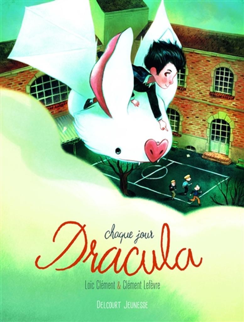 Chaque jour Dracula / Loïc Clément & Clément Lefèvre  