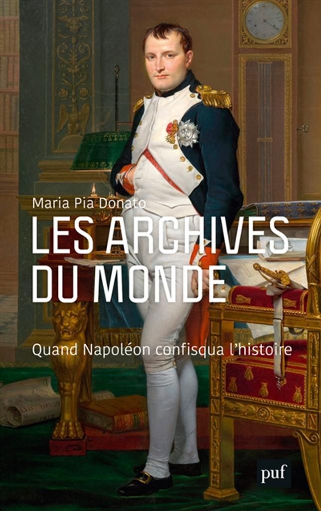Les archives du monde : quand Napoléon confisqua l'histoire / Maria Pia Donato  