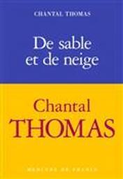 De sable et de neige / Chantal Thomas | Thomas, Chantal (1945-....). Auteur