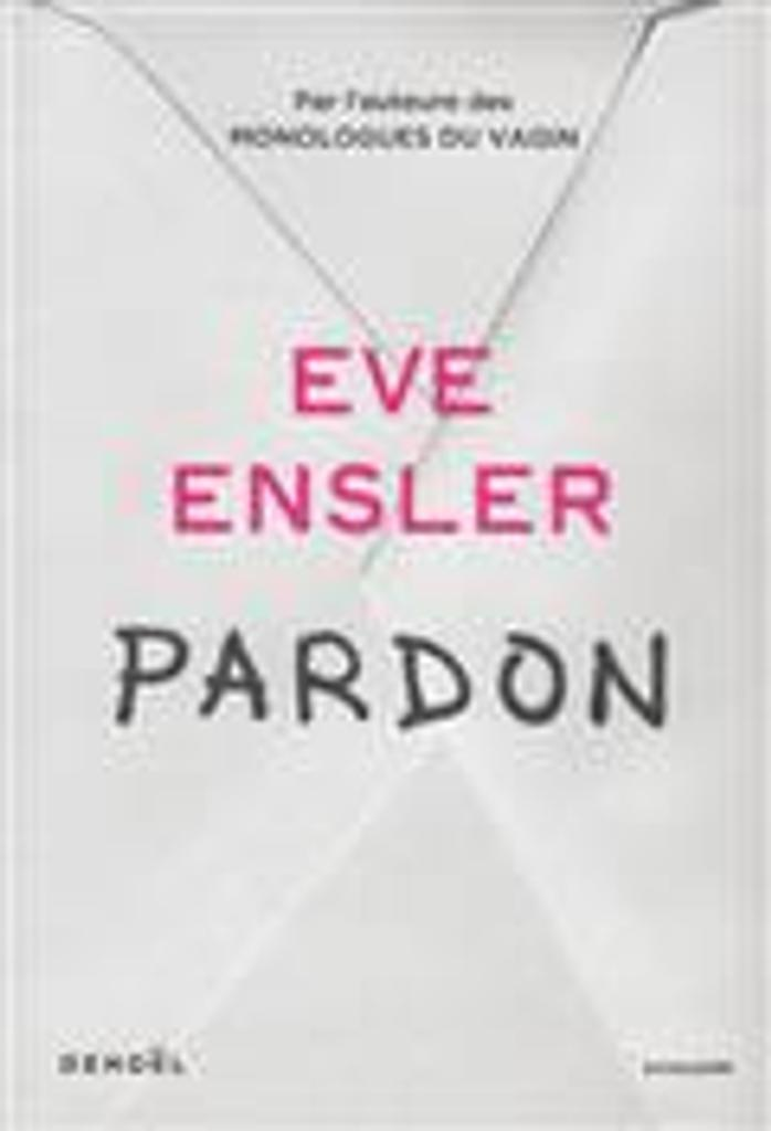 Pardon : récit / Eve Ensler |