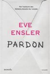 Pardon : récit / Eve Ensler | Ensler, Eve (1953-....). Auteur