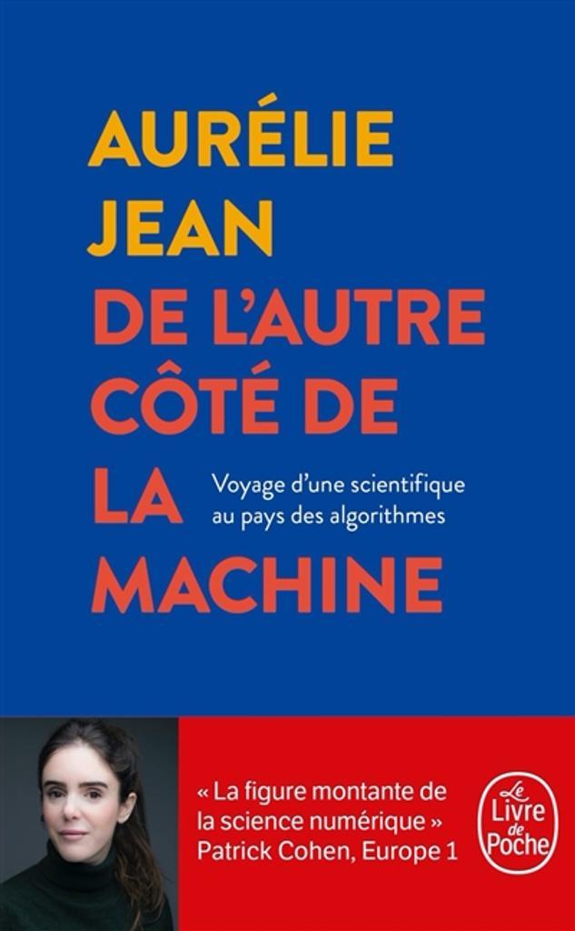 De l'autre côté de la machine : voyage d'une scientifique au pays des algorithmes / Aurélie Jean |