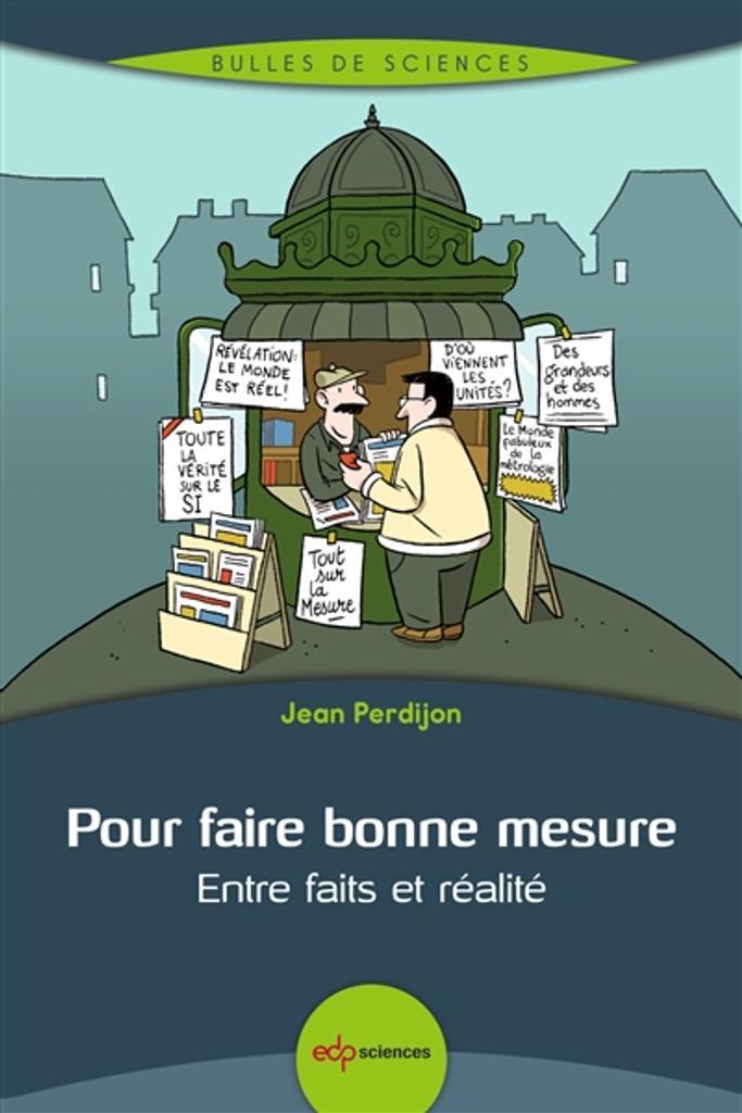 Pour faire bonne mesure : entre faits et réalité / Jean Perdijon |
