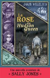 La rose du Hudson Queen : une nouvelle aventure de Sally Jones / Jakob Wegelius | Wegelius, Jakob (1966-....). Auteur