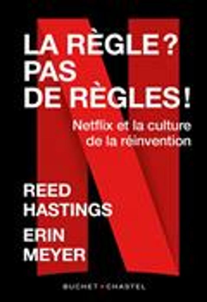 La règle ? Pas de règles ! : Netflix et la culture de la réinvention / Reed Hastings et Erin Meyer |