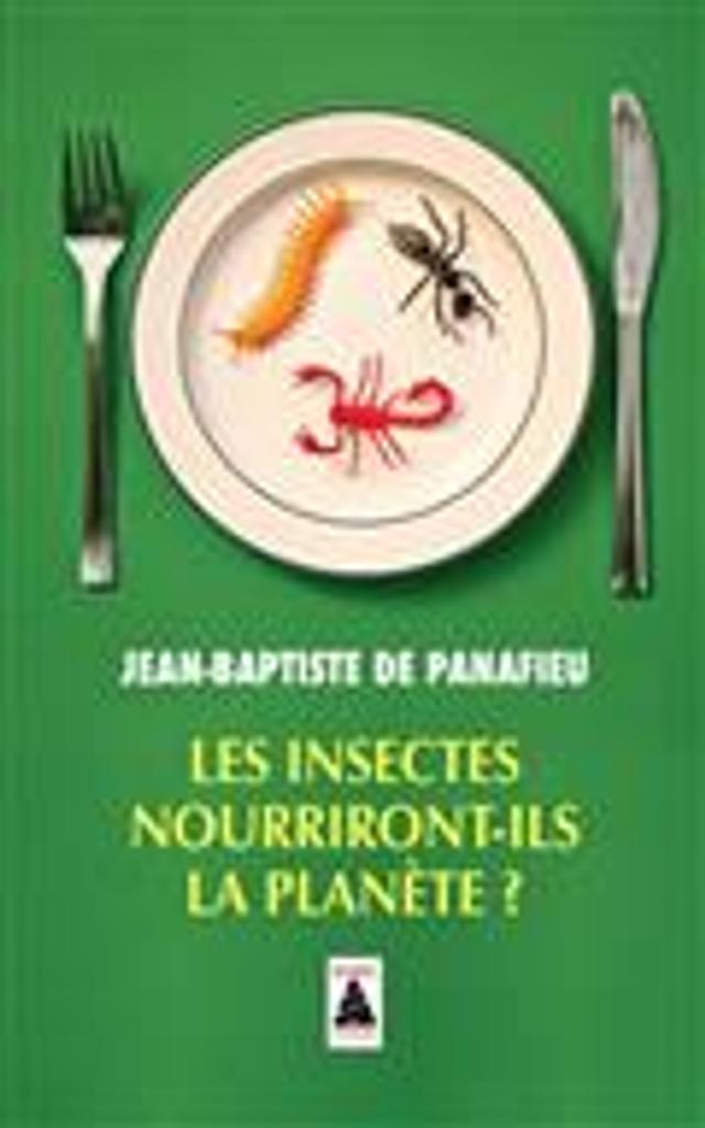 Les insectes nourriront-ils la planète ? / Jean-Baptiste de Panafieu |