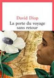 La Porte du voyage sans retour ou Les cahiers secrets de Michel Adanson / David Diop | Diop, David (1966-....). Auteur
