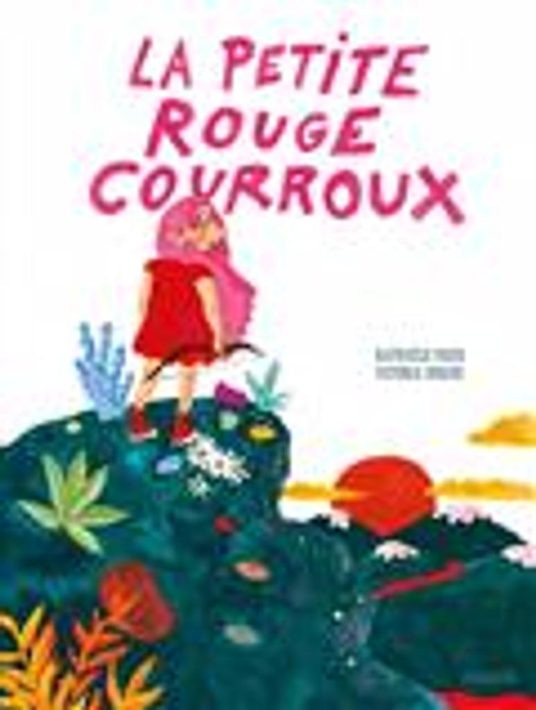 La petite rouge courroux / Raphaële Frier, Victoria Dorche  