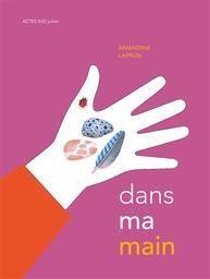 Dans ma main / Amandine Laprun | Laprun, Amandine (1980-....). Auteur