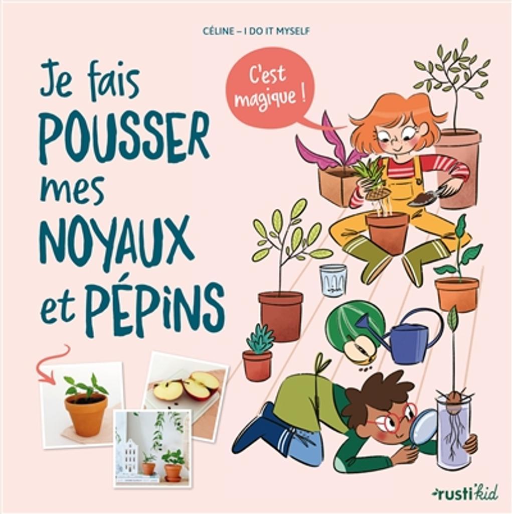 Je fais pousser mes noyaux et pépins : c'est magique ! / Céline-I do it myself |