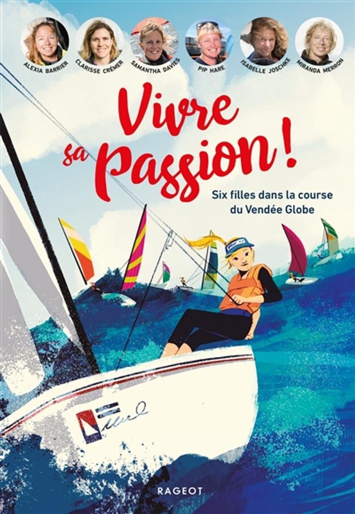 Vivre sa passion ! : six filles dans la course du Vendée globe |