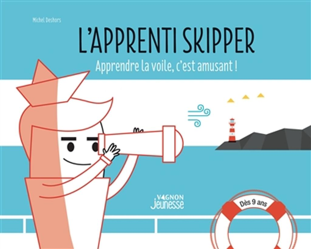 L'apprenti skippeur : Apprendre la voile, c'est amusant! / Michel DESHORS |