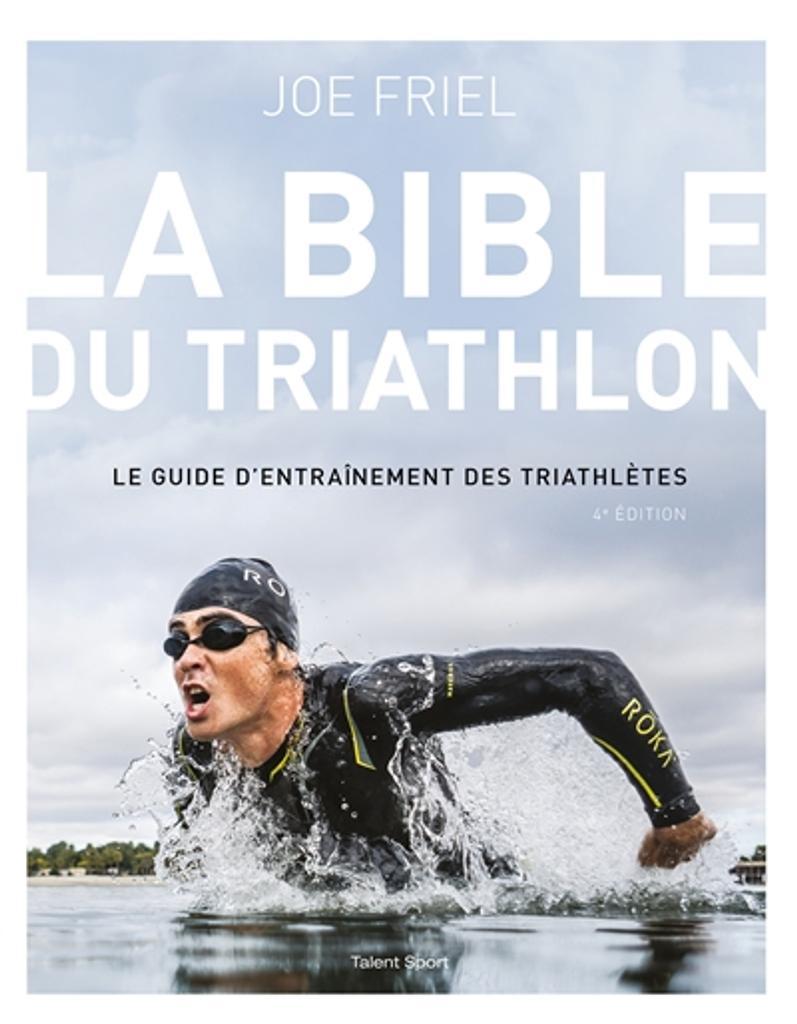 La bible du triathlon : le guide d'entraînement des triathlètes / Joe Friel |