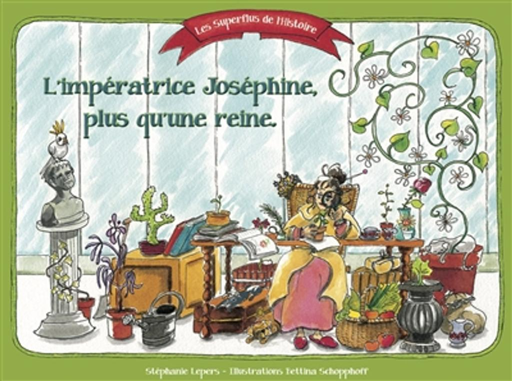 L'impératrice Joséphine, plus qu'une reine / Stéphanie Lepers |