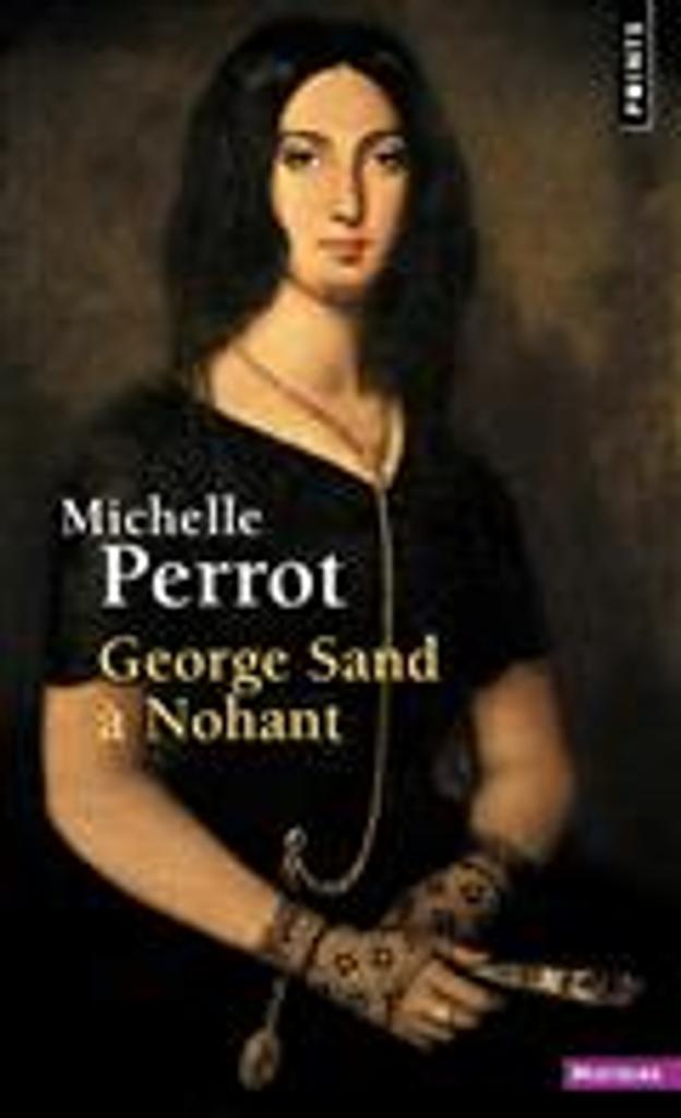 George Sand à Nohant : une maison d'artiste / Michelle Perrot |