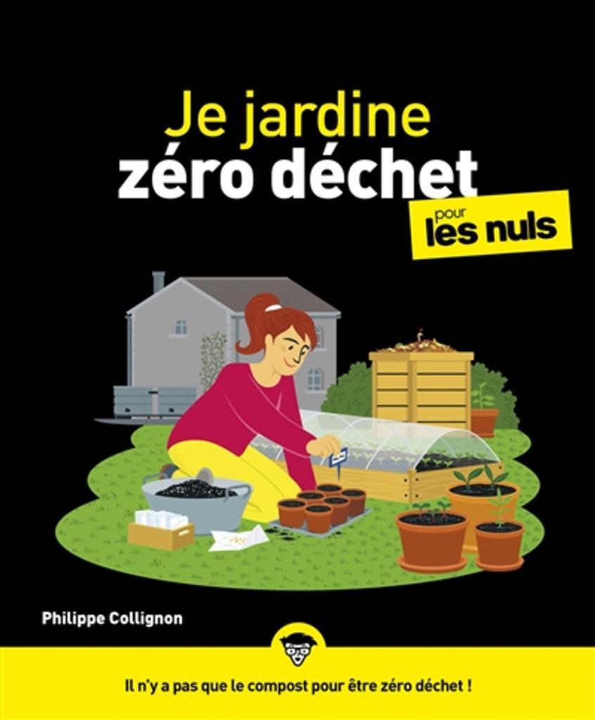 Je jardine zéro déchet pour les nuls / Philippe Collignon |