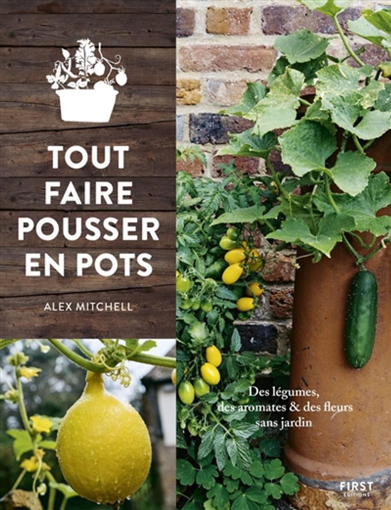 Tout faire pousser en pots : des légumes, des aromates & des fleurs sans jardin / Alex Mitchell |