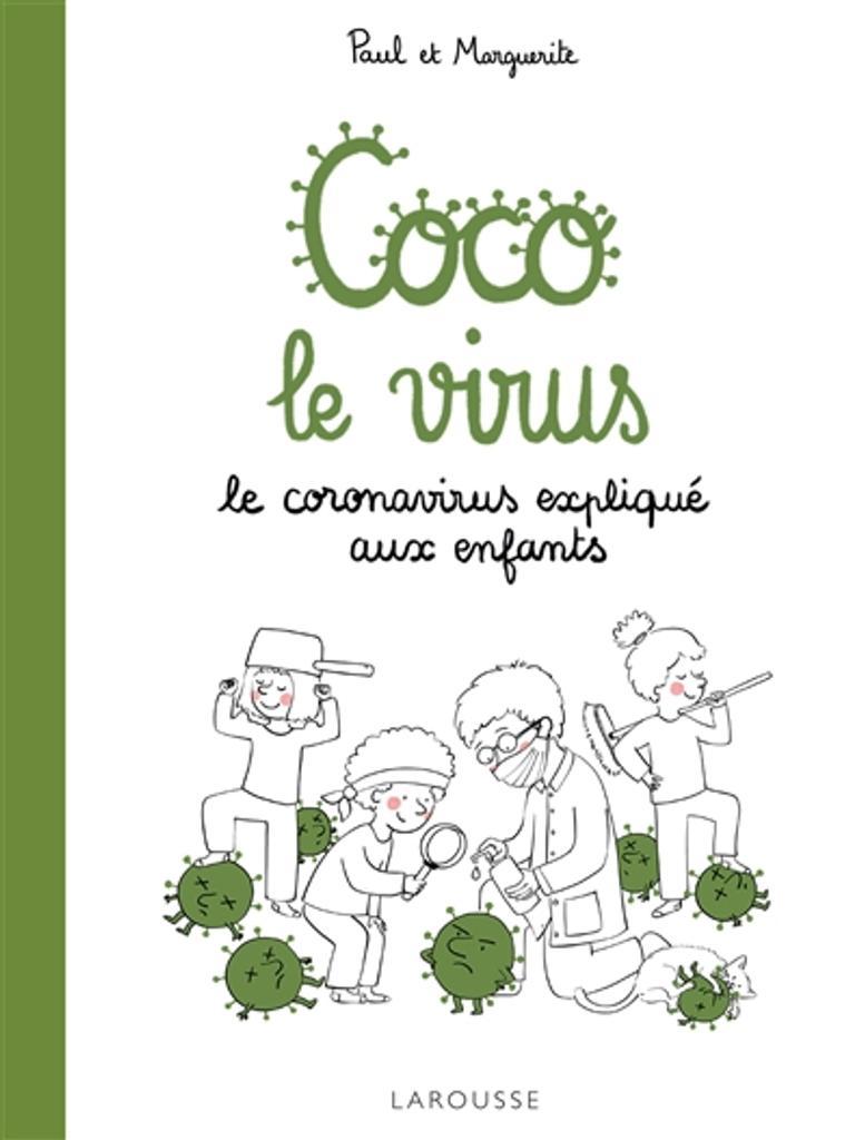 Coco le virus : le coronavirus expliqué aux enfants / Paul et Marguerite [de Livron] |