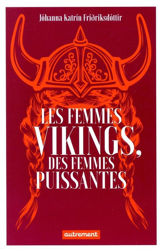 Les femmes vikings, des femmes puissantes / Jóhanna Katrín Friðriksdóttir |
